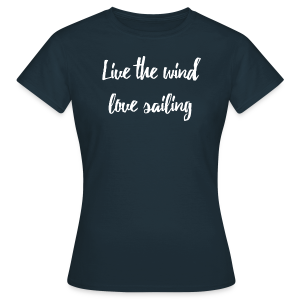 Live the wind, love sailing - Women's T-Shirt