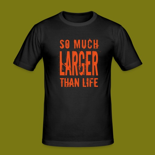 T-Shirt So Much Larger Than Life - Männer Slim Fit T-Shirt