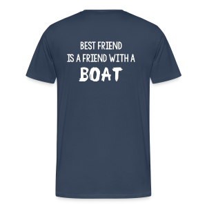 The best friend is a friend with a boat - Men's Premium T-Shirt