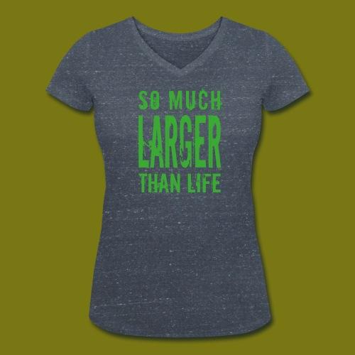 T-Shirt So Much Larger Than Life für Frauen - Frauen Bio-T-Shirt mit V-Ausschnitt von Stanley & Stella