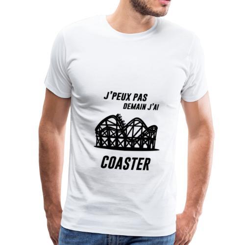 J'peuxpasdemainj'aiCoaster - TeeShirt Premium - T-shirt Premium Homme