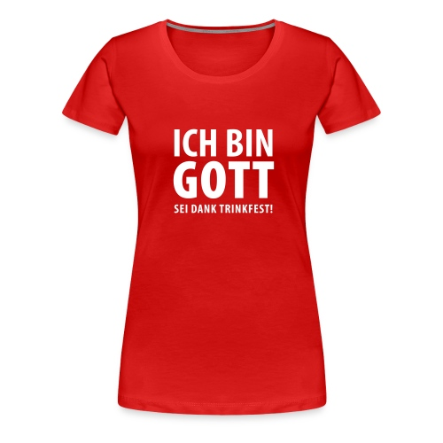 Ich bin Gott sei Dank trinkfest – Frauen Shirt (dh) - Frauen Premium T-Shirt