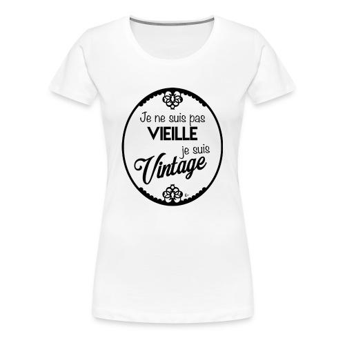 T-Shirt Femme Je ne suis pas vieille - T-shirt Premium Femme
