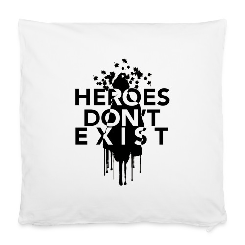 Heroes don't exist - Pillowcase 40 x 40 cm