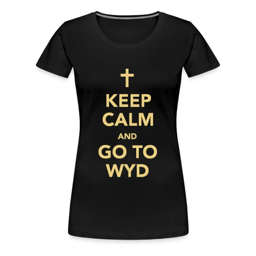 KEEP CALM AND GO TO WYD - Women's Premium T-Shirt