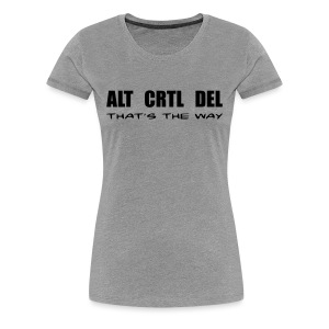 ALT CRTL DEL / THAT'S THE WAY - Frauen Premium T-Shirt