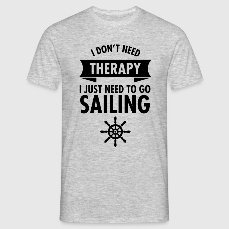 I Don\\\'t Need Therapy - I Just Have To Go Sailing T-shirts - T-shirt herr
