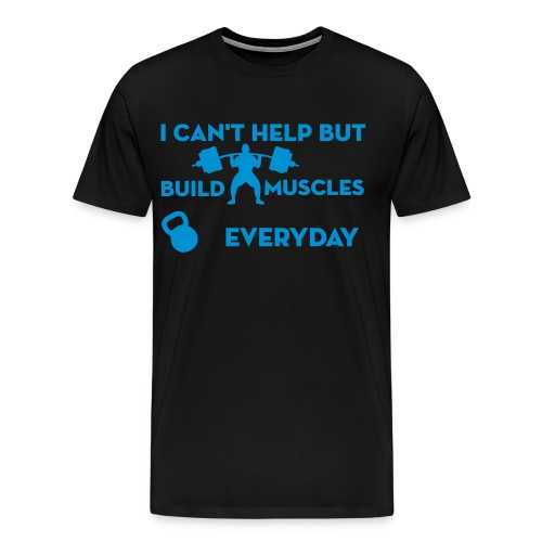 Build Muscles Everyday - T-shirt Premium Homme