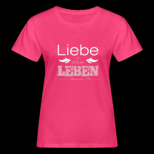 Liebe das Leben - Frauen Bio-T-Shirt