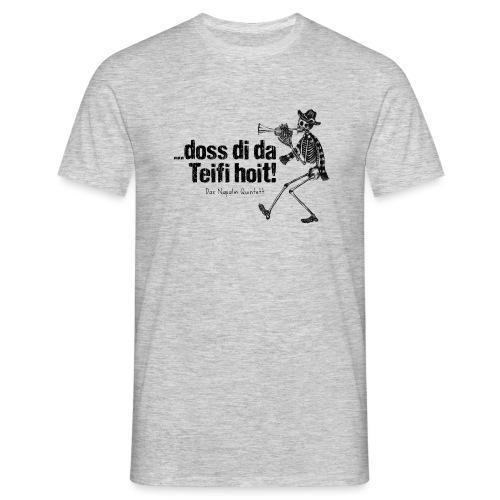 Leiberl, ... doss di da Teifi hoit! - Männer T-Shirt
