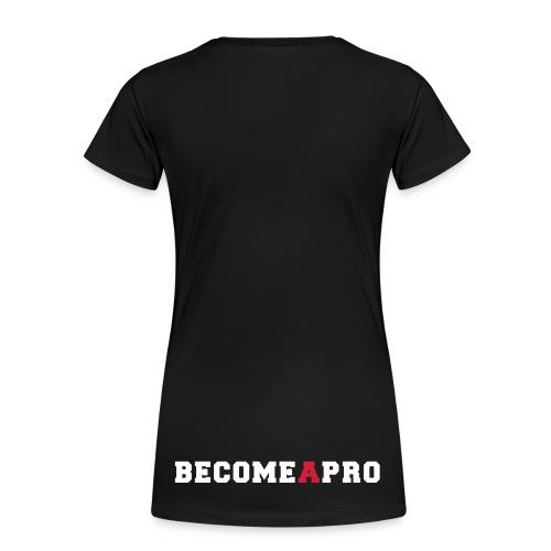Become A Pro Deluxe Ladies Black - Frauen Premium T-Shirt