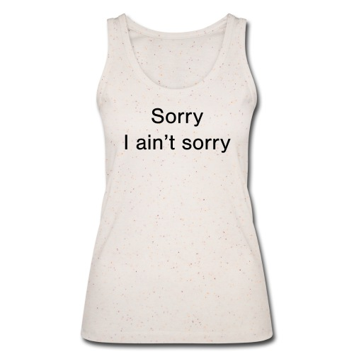 Sorry, I ain't sorry - Women's Organic Tank Top by Stanley & Stella