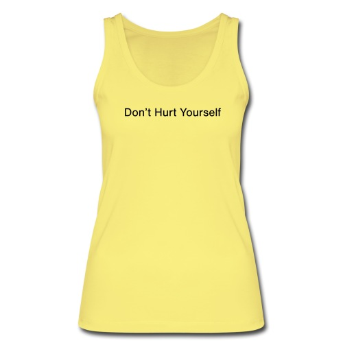 Don't hurt yourself - Women's Organic Tank Top by Stanley & Stella
