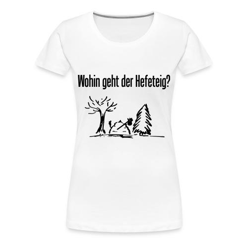 T-Shirt  Wohin geht der Hefeteig?  - Frauen Premium T-Shirt