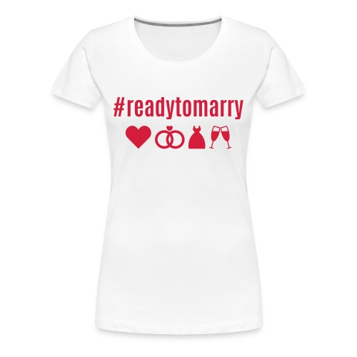 Bride #readytomarry - Frauen Premium T-Shirt