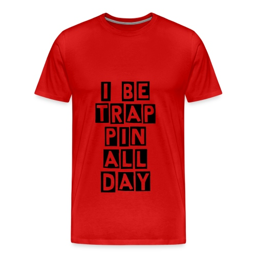 I be trappin all day - Men's Premium T-Shirt