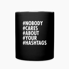 Nobody Cares About Your Hashtags Mugs & Drinkware