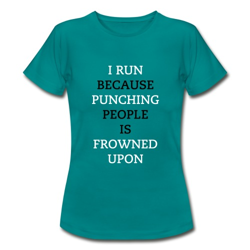 I Run Because Punching People Is Frowned Upon - Women's T-Shirt
