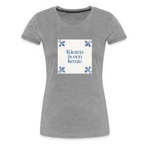 Dames-shirt: Kiezen is een keuze - Vrouwen Premium T-shirt