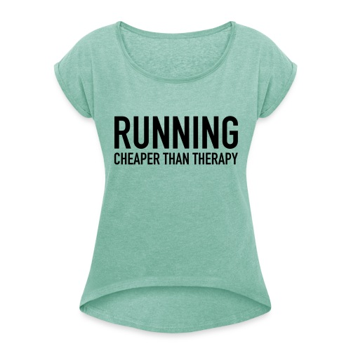 Running - Cheaper Than Therapy - Women's T-shirt with rolled up sleeves