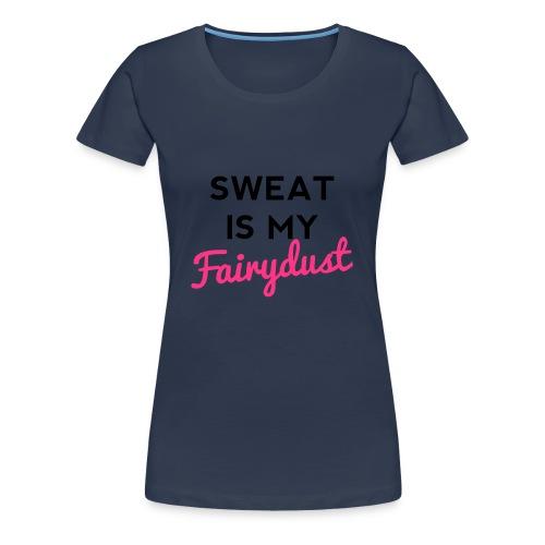 Sweat Is My Fairydust - Women's Premium T-Shirt