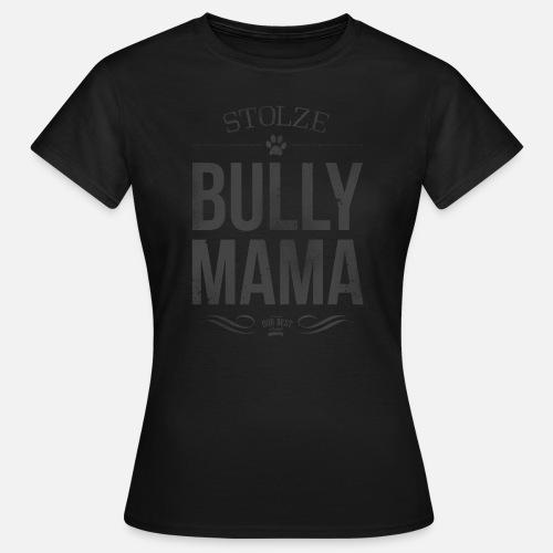Stolze Bullymama - Frauen T-Shirt - Frauen T-Shirt
