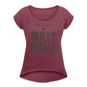 Stolze Bullymama - Frauen T-Shirt mit gerollten Ärmeln - Frauen T-Shirt mit gerollten Ärmeln