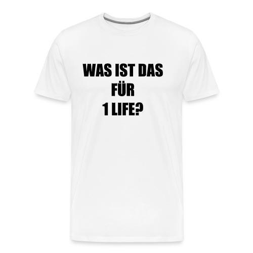 T-Shirt »Was ist das für 1 life?«, weiß - Männer Premium T-Shirt