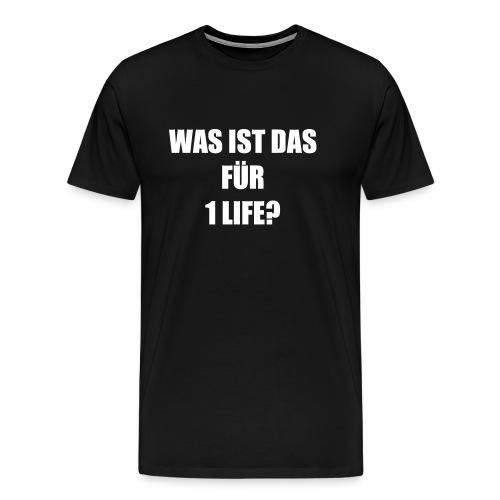 T-Shirt »Was ist das für 1 life?«, schwarz - Männer Premium T-Shirt