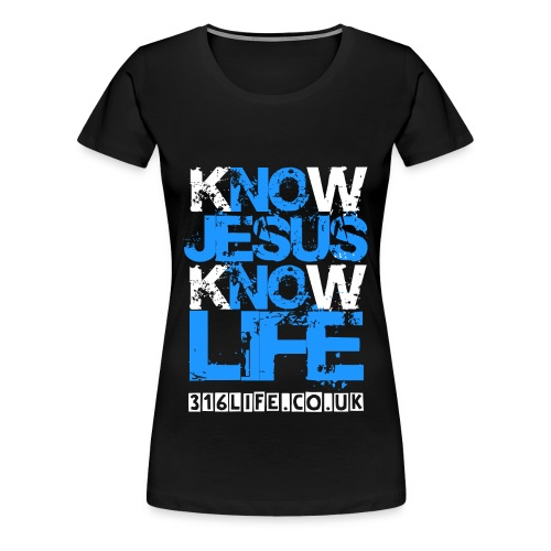316LIFE: KNOW JESUS 0002 - Women's Premium T-Shirt