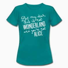 This Is Not Wonderland And You\'re Not Alice T-Shirts