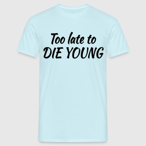 Too late to die young Camisetas - Camiseta hombre