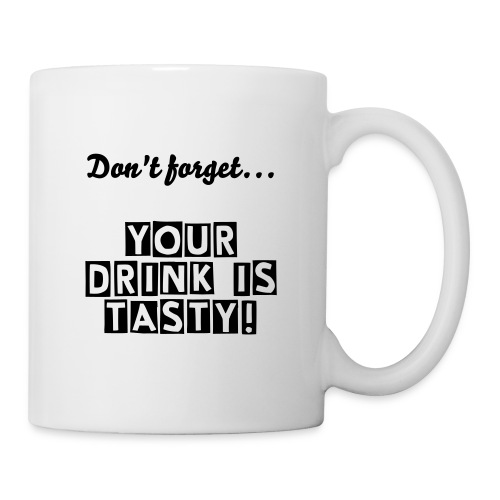 Don't forget... Your drink is Tasty! - Tasse