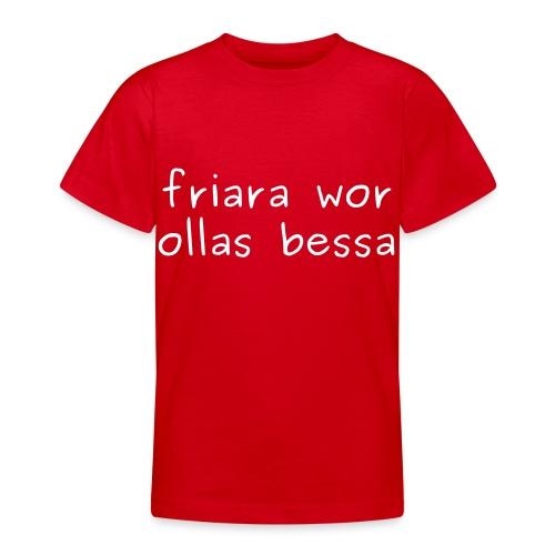 fraira wor ollas bessa - Jugendshirt - Teenager T-Shirt