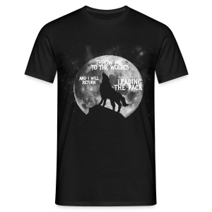 Throw me to the Wolves and i will return Leading the Pack - Men's T-Shirt