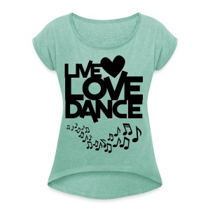 live love dance T-shirt - Women's T-shirt with rolled up sleeves
