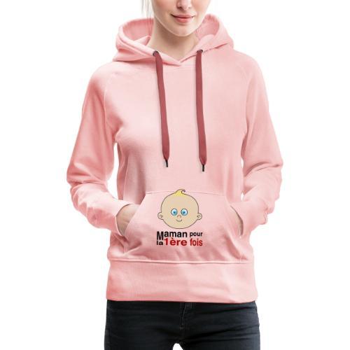 maman 1ere fois - Sweat-shirt à capuche Premium pour femmes