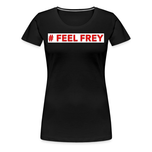 FEEL FREY Girls T-Shirt - Frauen Premium T-Shirt