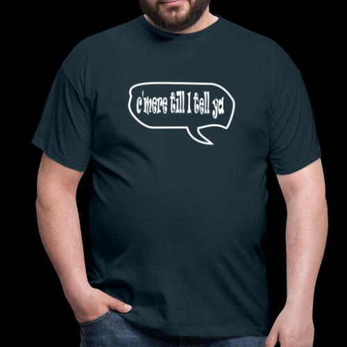 C'mere till I tell ye - Men's T-Shirt