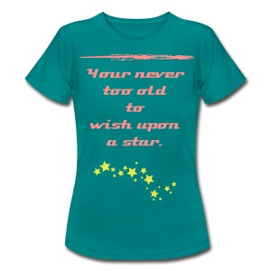 never too old to wish upon a star Tee - Women's T-Shirt