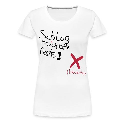 Schlag mich bitte feste! (Girls) - Frauen Premium T-Shirt