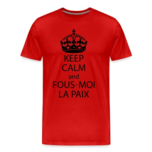 KeepCalmAndFousMoiLaPaix - T-shirt Premium Homme