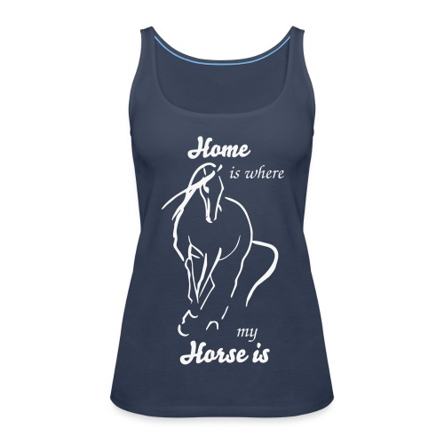 Home is where my horse is - Frauen Premium Tank Top