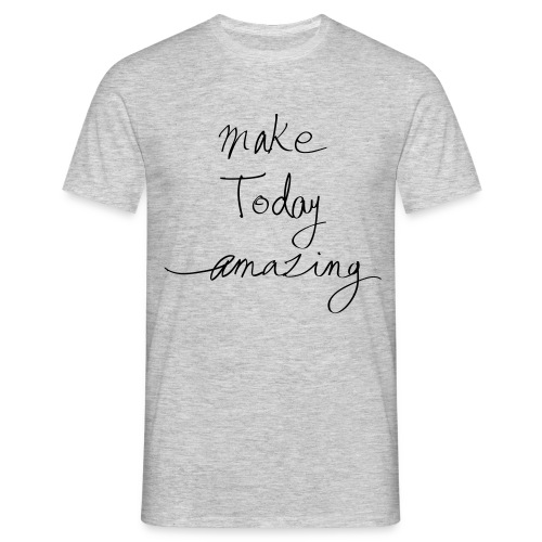 T-shirt Make today amazing Homme - T-shirt Homme