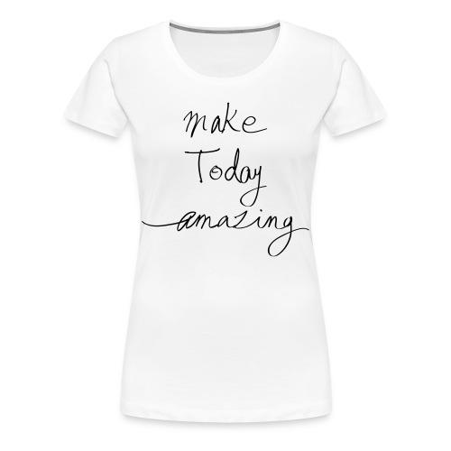 T-shirt Make today amazing Femme - T-shirt Premium Femme