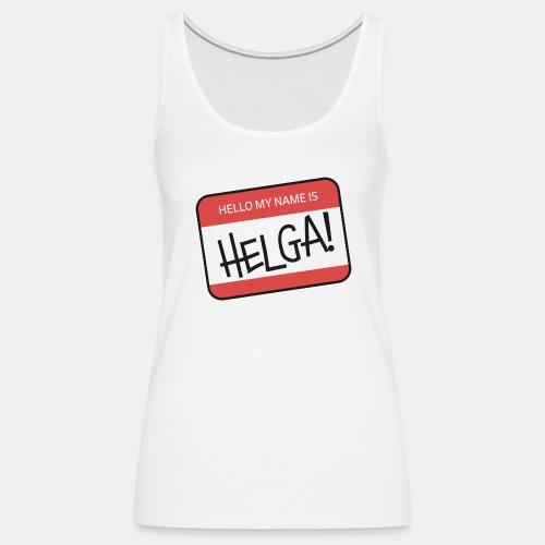 Hello my name is HELGA! (Girls) - Frauen Premium Tank Top