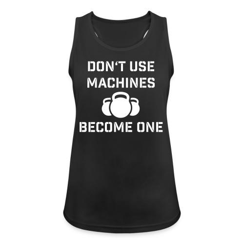 Don't use machines - Frauen Tank Top atmungsaktiv