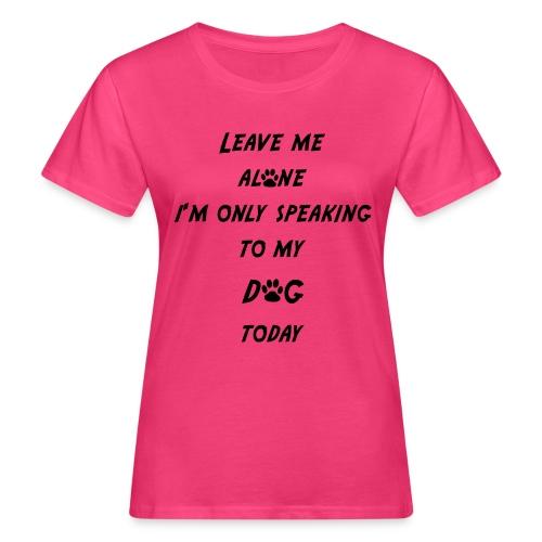 Leave me alone! - Frauen Bio-T-Shirt
