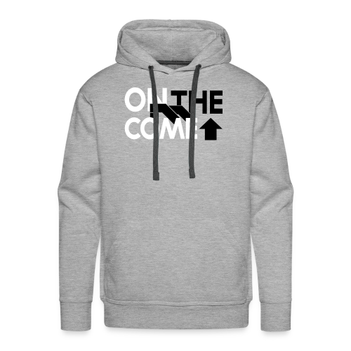 On The Come Up Hoodie - Men's Premium Hoodie