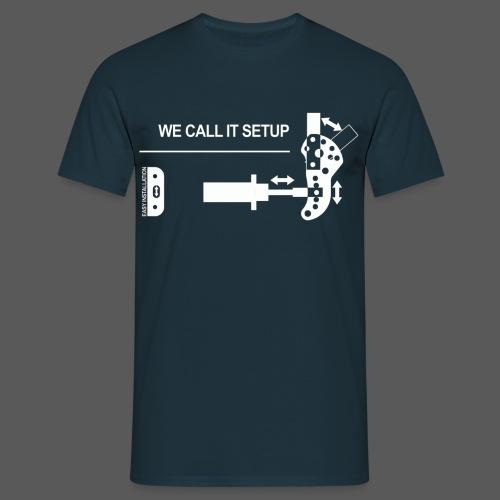 We call it Setup - Männer T-Shirt